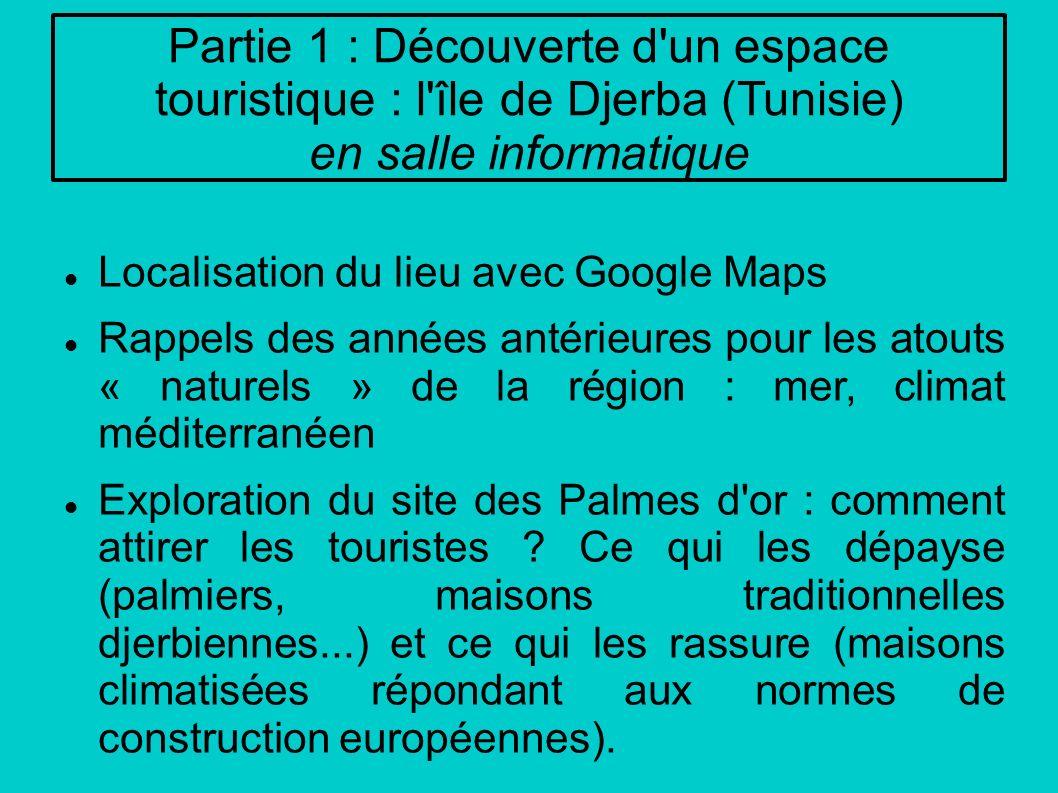 Partie 1 : Découverte d un espace touristique : l île de Djerba (Tunisie) en salle informatique