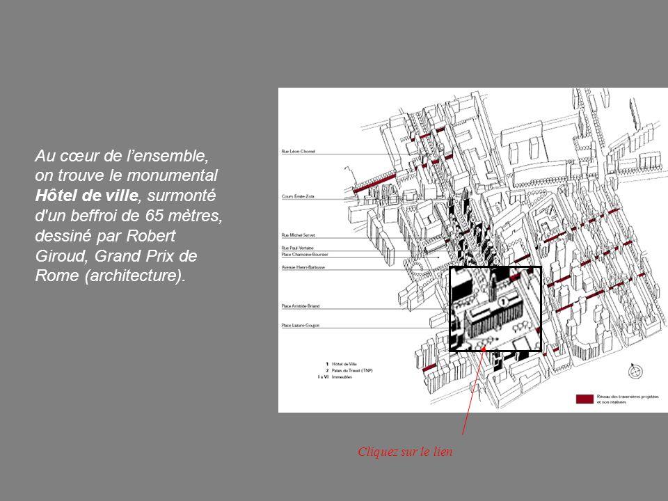 Au cœur de l'ensemble, on trouve le monumental Hôtel de ville, surmonté d un beffroi de 65 mètres, dessiné par Robert Giroud, Grand Prix de Rome (architecture).
