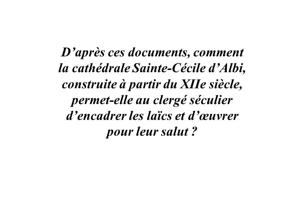 D'après ces documents, comment la cathédrale Sainte-Cécile d'Albi, construite à partir du XIIe siècle, permet-elle au clergé séculier d'encadrer les laïcs et d'œuvrer pour leur salut
