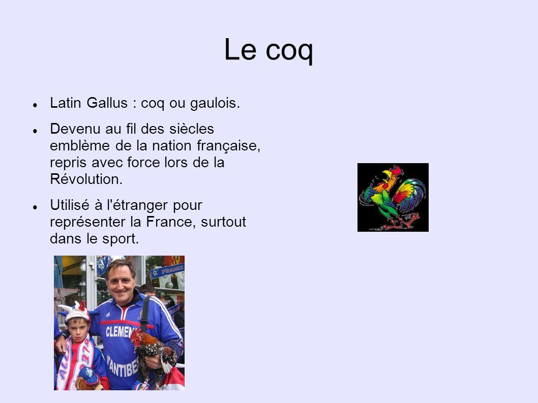 Le coq Latin Gallus : coq ou gaulois.