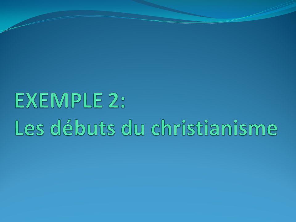 EXEMPLE 2: Les débuts du christianisme