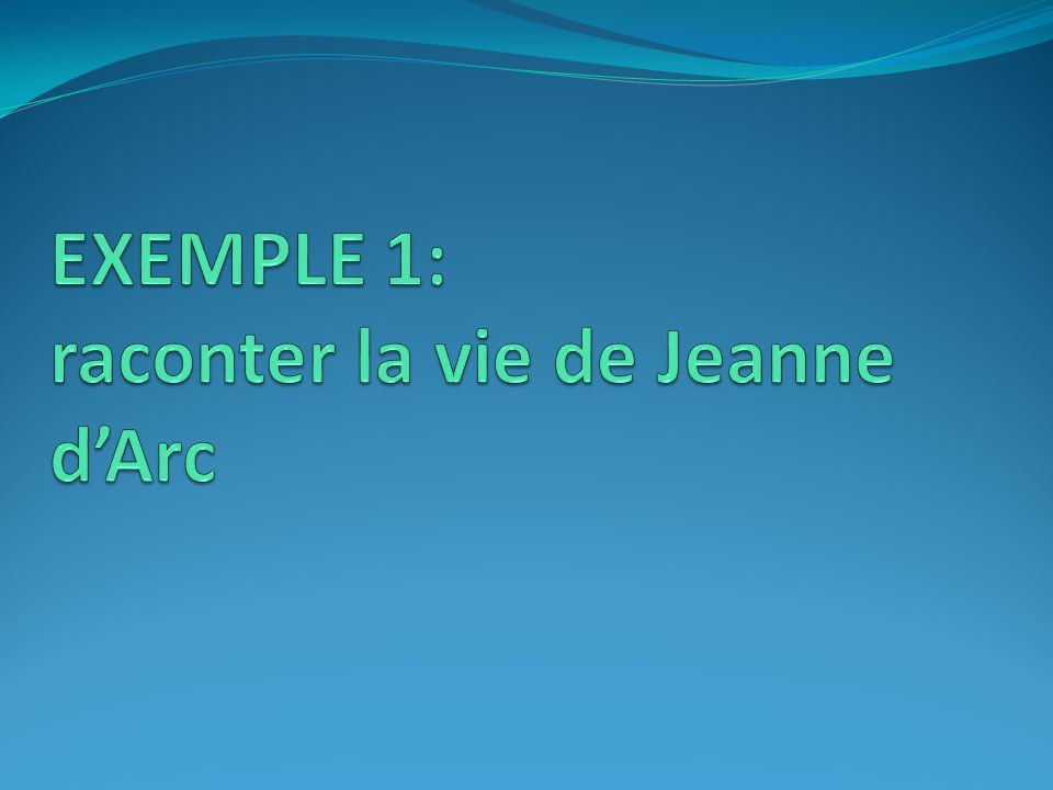 EXEMPLE 1: raconter la vie de Jeanne d'Arc
