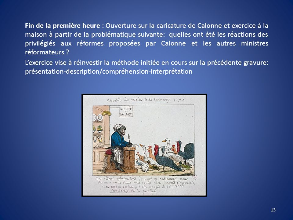 Fin de la première heure : Ouverture sur la caricature de Calonne et exercice à la maison à partir de la problématique suivante: quelles ont été les réactions des privilégiés aux réformes proposées par Calonne et les autres ministres réformateurs .