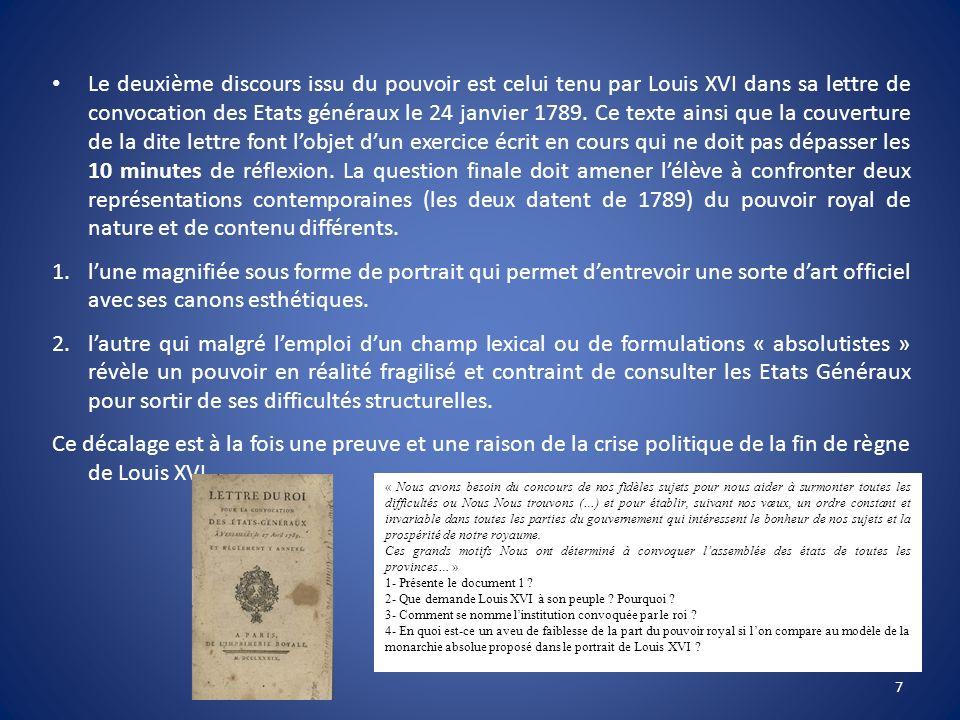 Le deuxième discours issu du pouvoir est celui tenu par Louis XVI dans sa lettre de convocation des Etats généraux le 24 janvier 1789. Ce texte ainsi que la couverture de la dite lettre font l'objet d'un exercice écrit en cours qui ne doit pas dépasser les 10 minutes de réflexion. La question finale doit amener l'élève à confronter deux représentations contemporaines (les deux datent de 1789) du pouvoir royal de nature et de contenu différents.