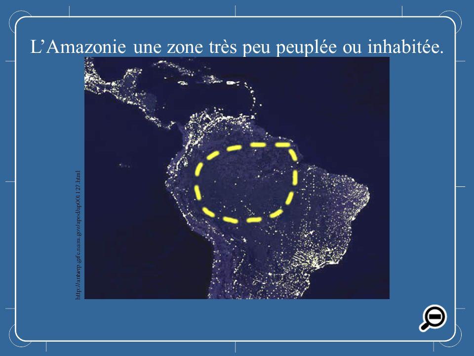 L'Amazonie une zone très peu peuplée ou inhabitée.