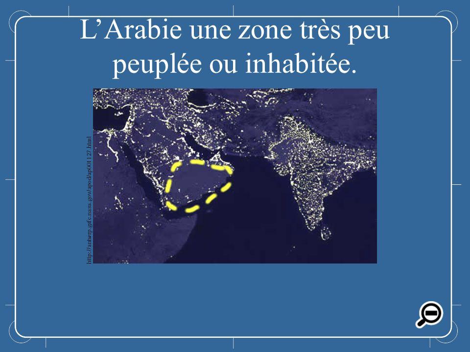 L'Arabie une zone très peu peuplée ou inhabitée.
