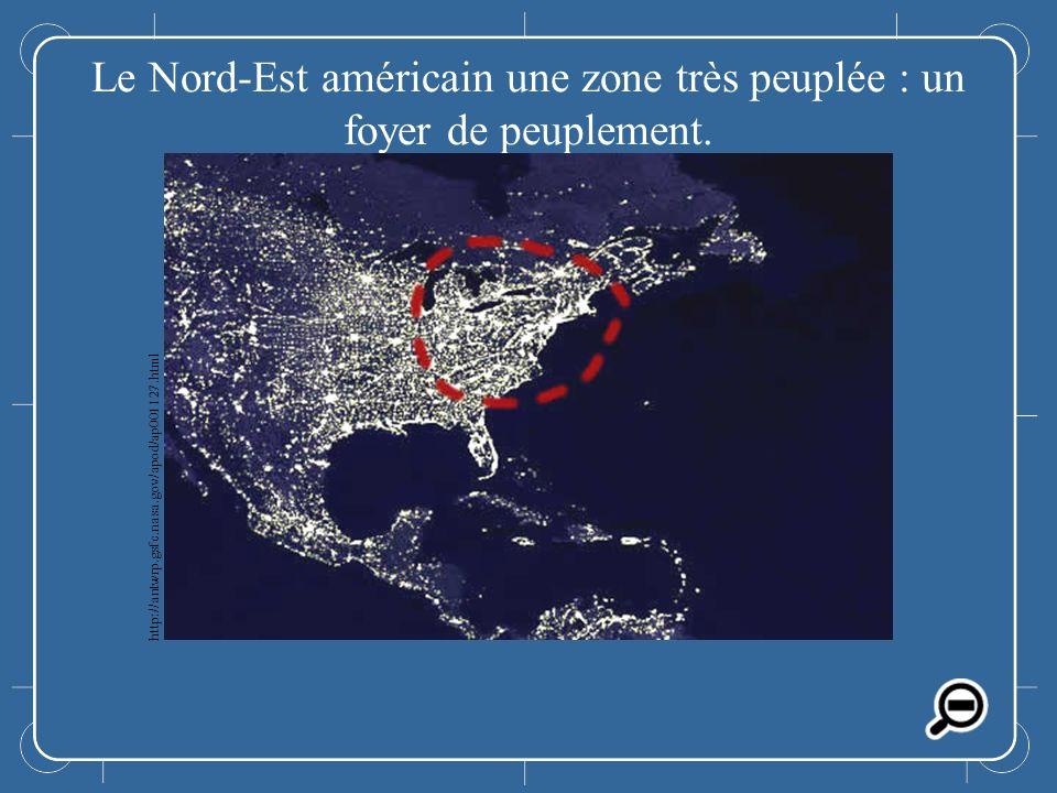 Le Nord-Est américain une zone très peuplée : un foyer de peuplement.