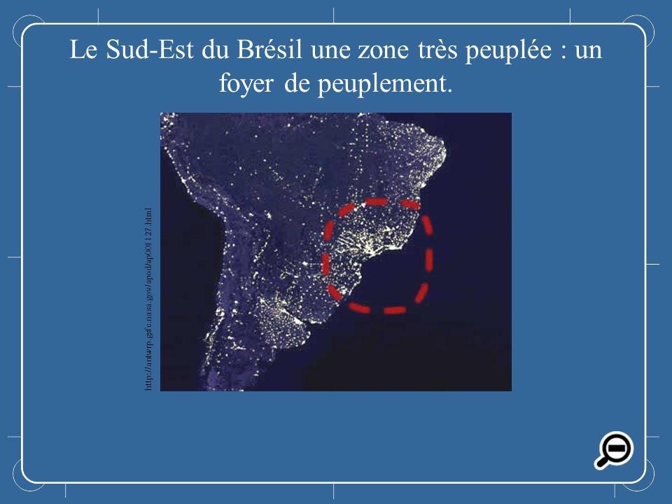 Le Sud-Est du Brésil une zone très peuplée : un foyer de peuplement.