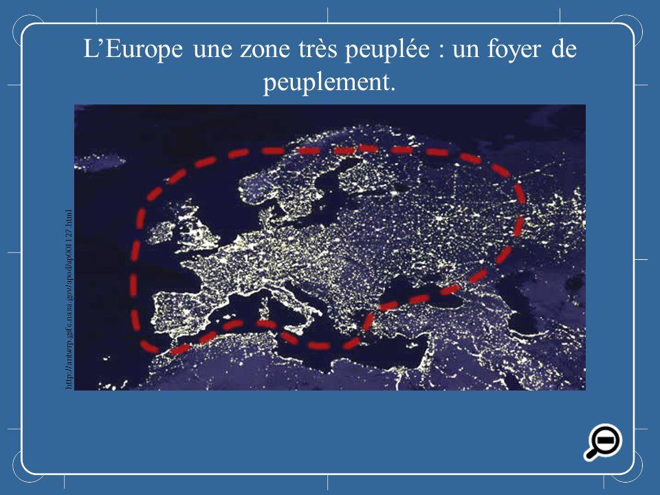 L'Europe une zone très peuplée : un foyer de peuplement.