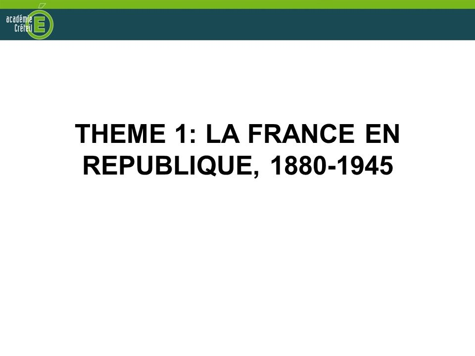 THEME 1: LA FRANCE EN REPUBLIQUE,