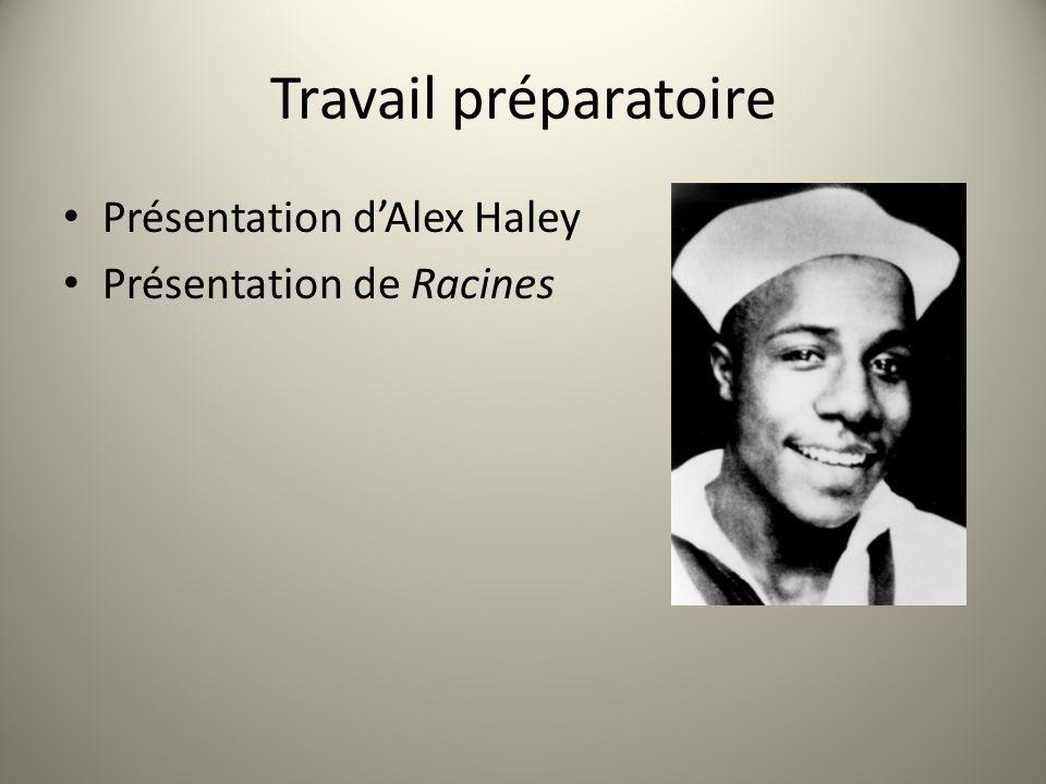 Travail préparatoire Présentation d'Alex Haley Présentation de Racines