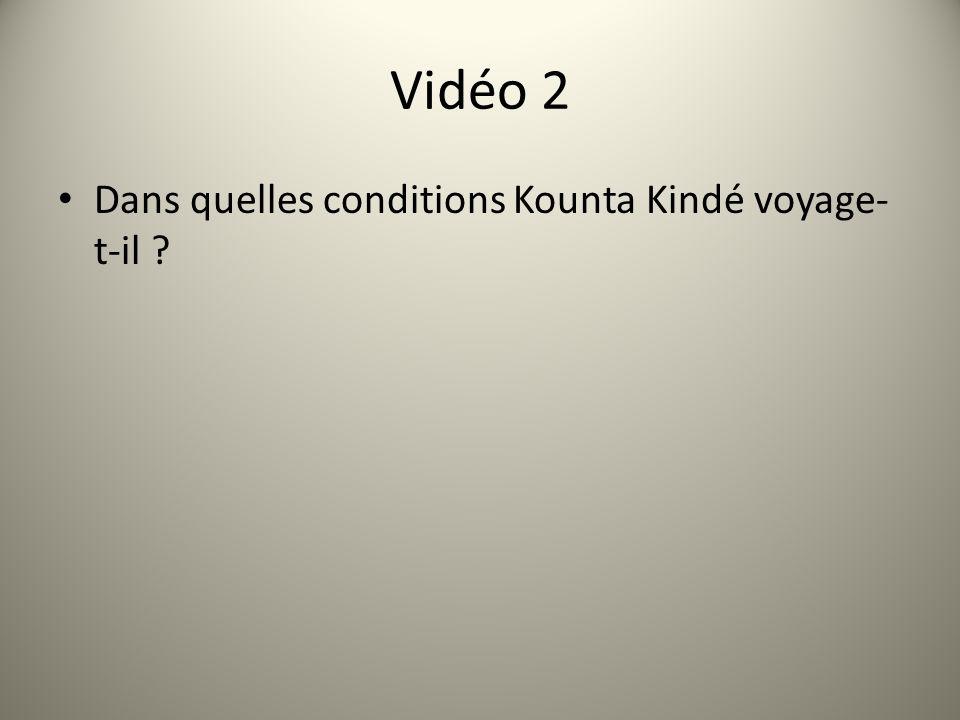 Vidéo 2 Dans quelles conditions Kounta Kindé voyage-t-il