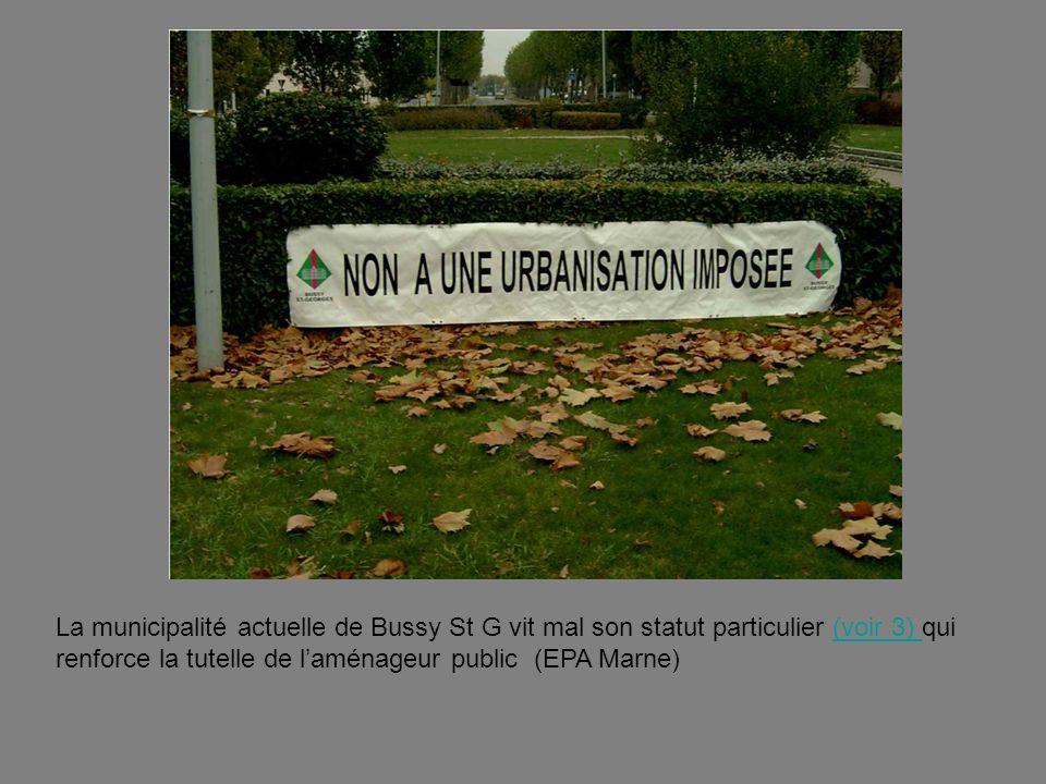 La municipalité actuelle de Bussy St G vit mal son statut particulier (voir 3) qui renforce la tutelle de l'aménageur public (EPA Marne)