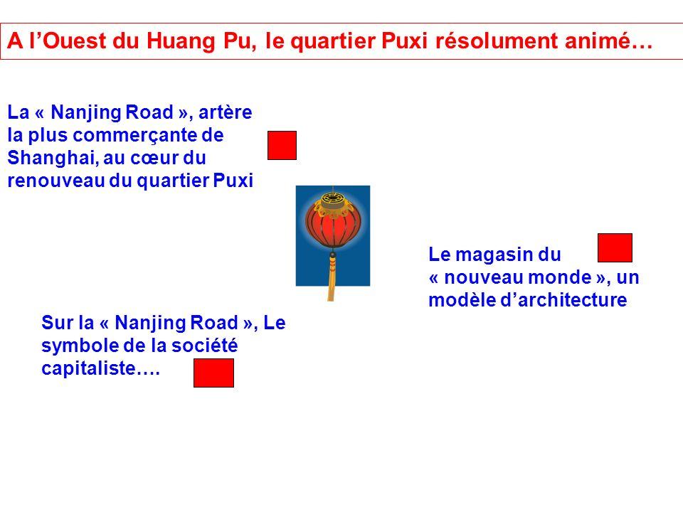 A l'Ouest du Huang Pu, le quartier Puxi résolument animé…