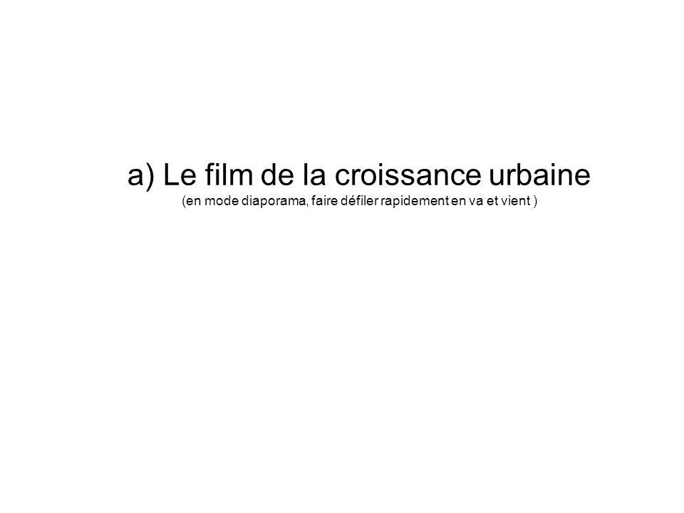 a) Le film de la croissance urbaine (en mode diaporama, faire défiler rapidement en va et vient )
