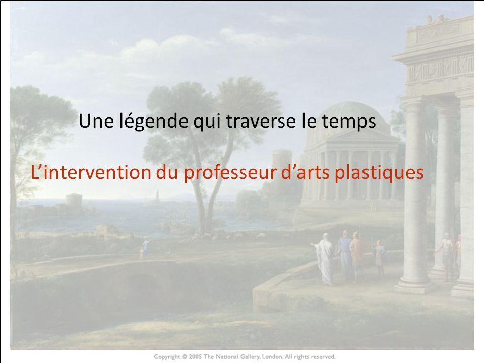 HISTOIRE DES ARTS Une légende qui traverse le temps