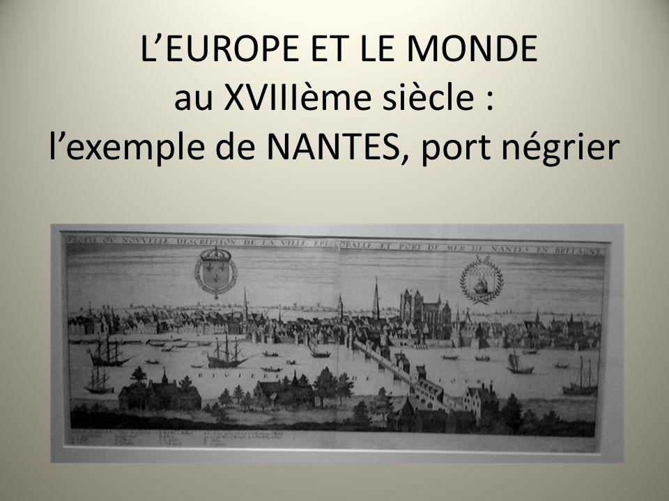 L'EUROPE ET LE MONDE au XVIIIème siècle : l'exemple de NANTES, port négrier