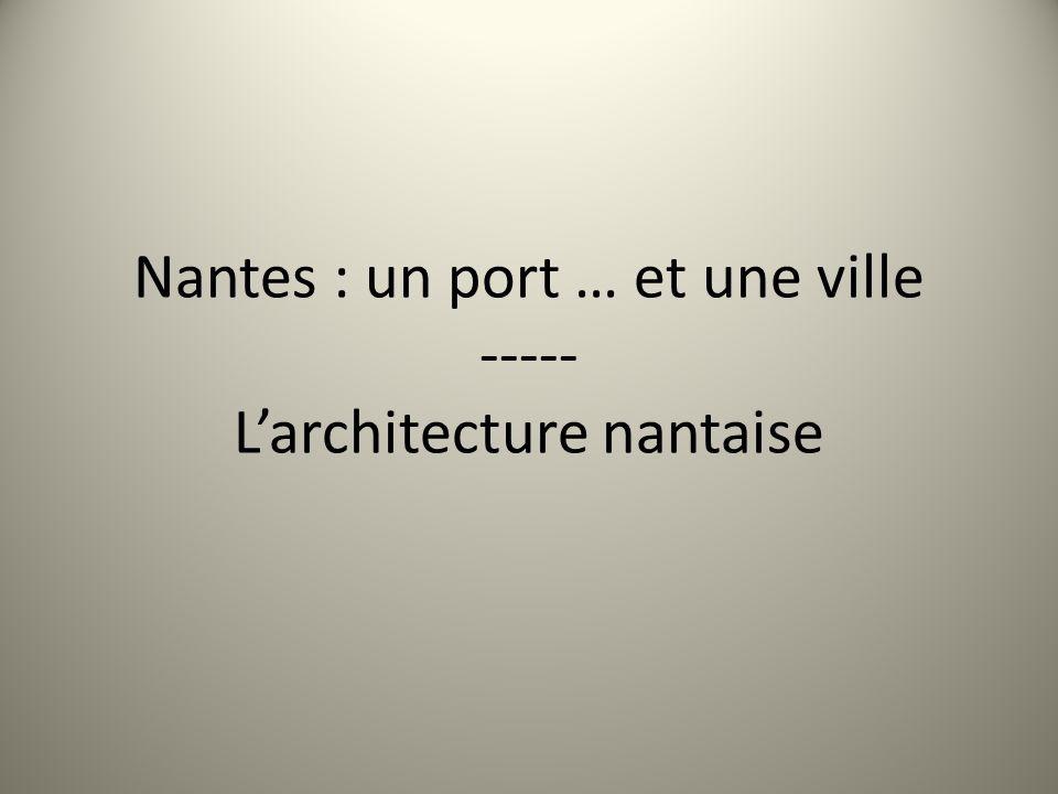 Nantes : un port … et une ville ----- L'architecture nantaise