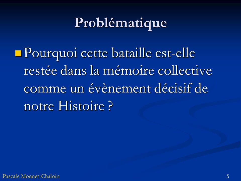 Problématique Pourquoi cette bataille est-elle restée dans la mémoire collective comme un évènement décisif de notre Histoire