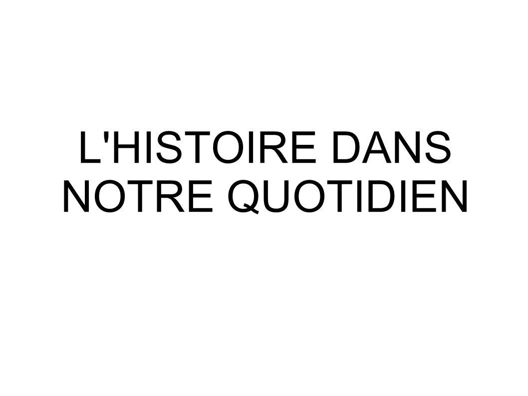 L HISTOIRE DANS NOTRE QUOTIDIEN