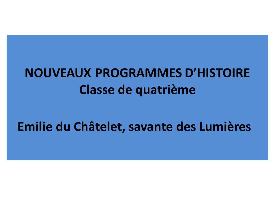 NOUVEAUX PROGRAMMES D'HISTOIRE Classe de quatrième Emilie du Châtelet, savante des Lumières
