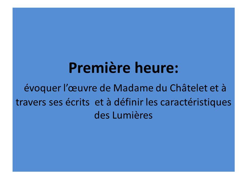 Première heure: évoquer l'œuvre de Madame du Châtelet et à travers ses écrits et à définir les caractéristiques des Lumières
