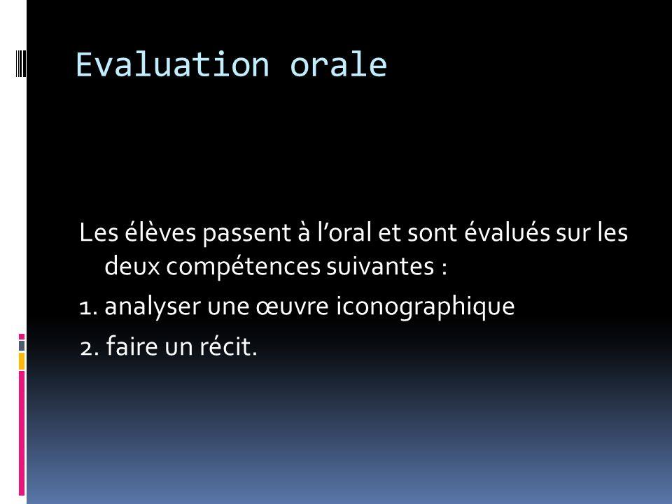 Evaluation orale Les élèves passent à l'oral et sont évalués sur les deux compétences suivantes : 1. analyser une œuvre iconographique.