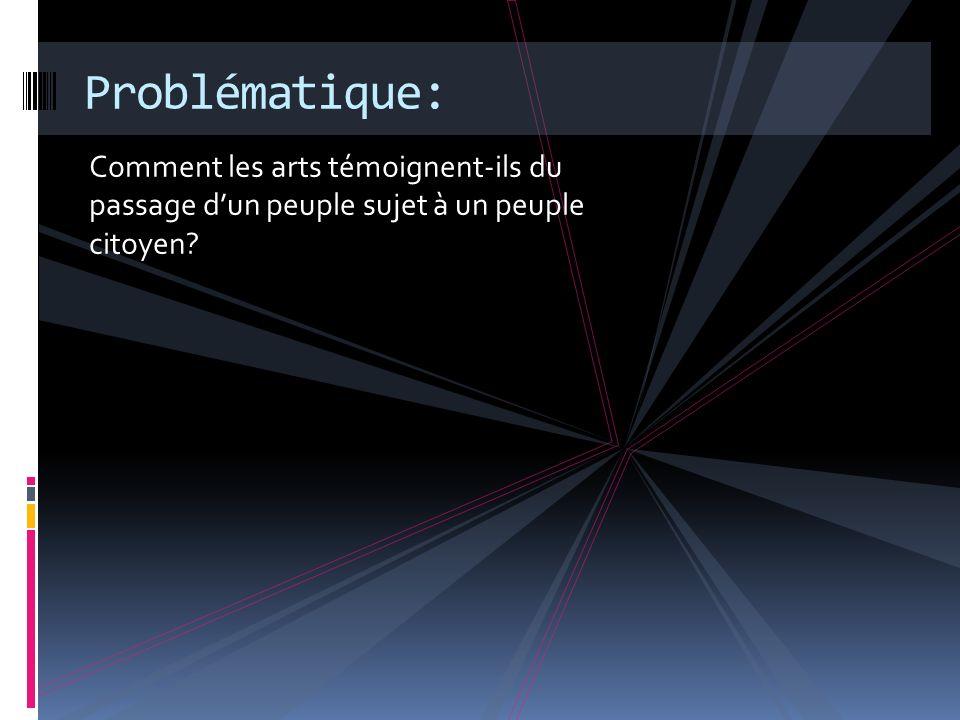 Problématique: Comment les arts témoignent-ils du passage d'un peuple sujet à un peuple citoyen