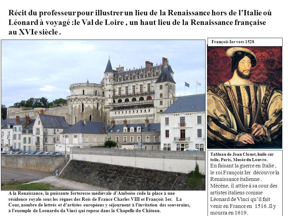 Récit du professeur pour illustrer un lieu de la Renaissance hors de l'Italie où Léonard à voyagé :le Val de Loire , un haut lieu de la Renaissance française au XVIe siècle .