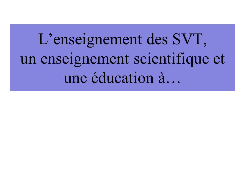 L'enseignement des SVT, un enseignement scientifique et une éducation à…