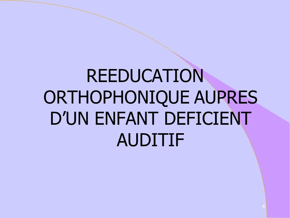 REEDUCATION ORTHOPHONIQUE AUPRES D'UN ENFANT DEFICIENT AUDITIF