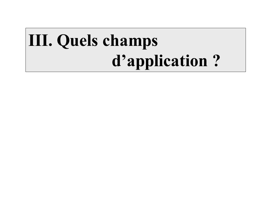 III. Quels champs d'application