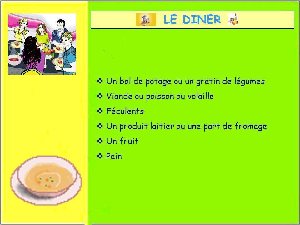 LE DINER Un bol de potage ou un gratin de légumes