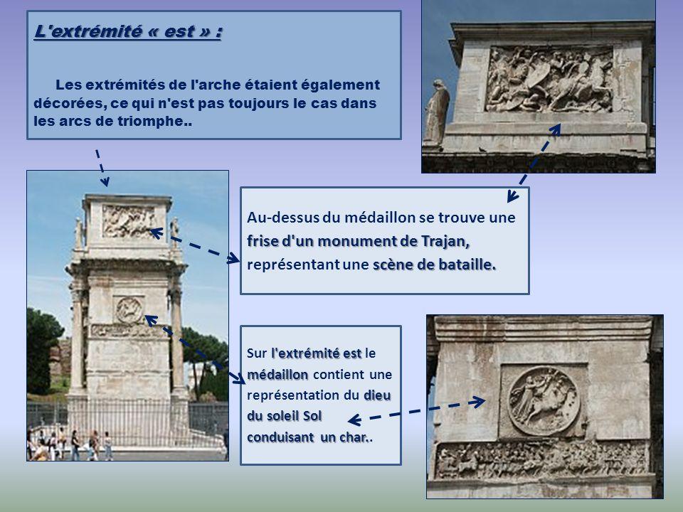 L extrémité « est » : Les extrémités de l arche étaient également décorées, ce qui n est pas toujours le cas dans les arcs de triomphe..