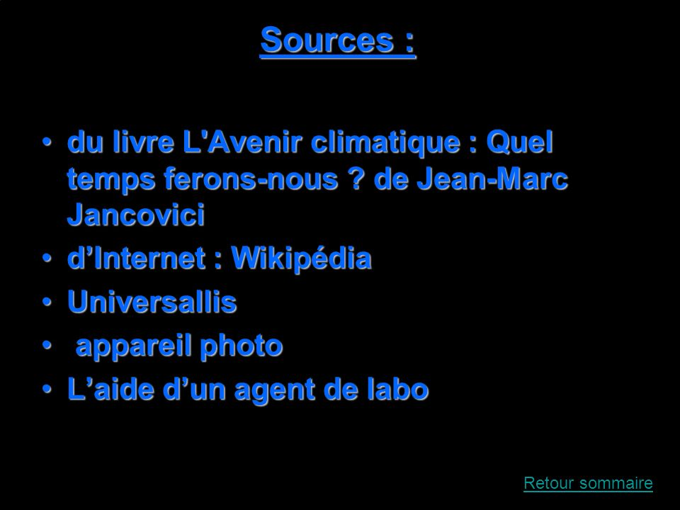 Sources : du livre L Avenir climatique : Quel temps ferons-nous de Jean-Marc Jancovici. d'Internet : Wikipédia.