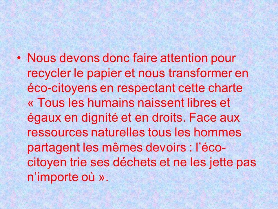 Nous devons donc faire attention pour recycler le papier et nous transformer en éco-citoyens en respectant cette charte « Tous les humains naissent libres et égaux en dignité et en droits.
