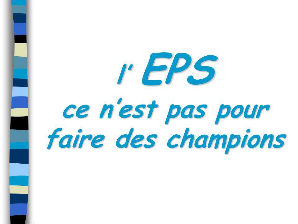 l' EPS ce n'est pas pour faire des champions