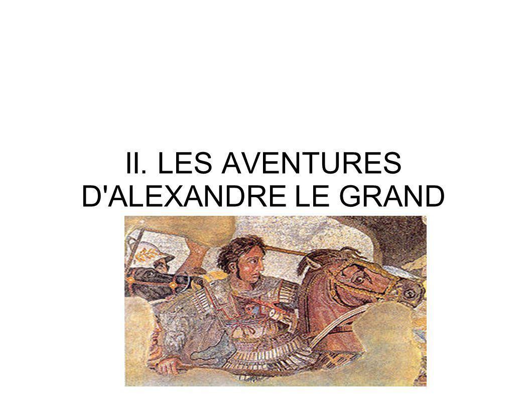 II. LES AVENTURES D ALEXANDRE LE GRAND