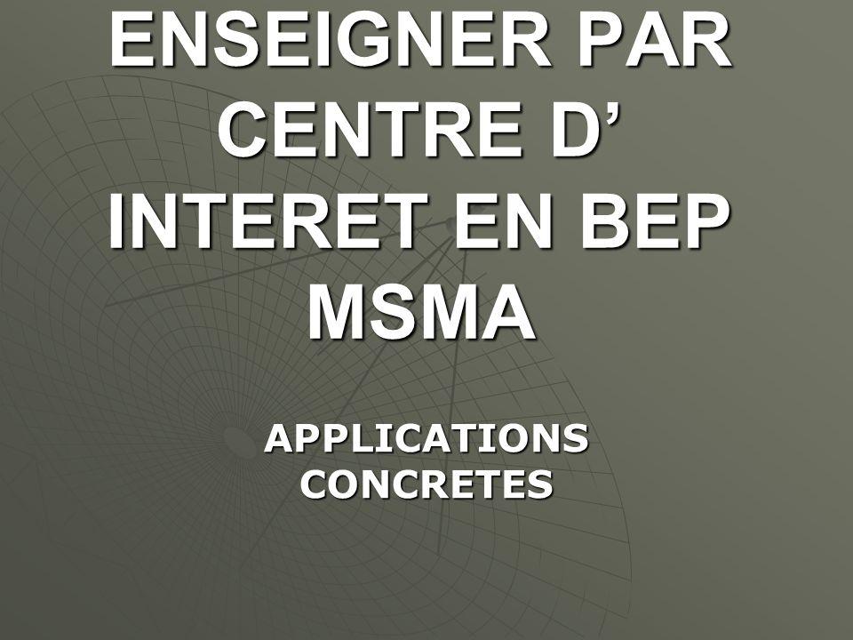 ENSEIGNER PAR CENTRE D' INTERET EN BEP MSMA