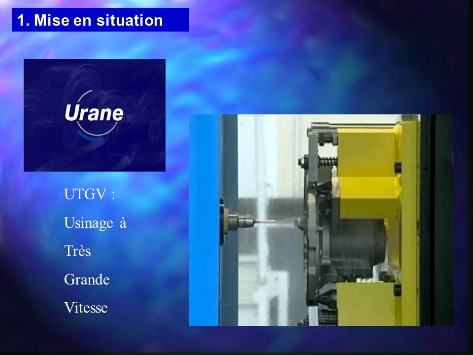 1. Mise en situation UTGV : Usinage à Très Grande Vitesse