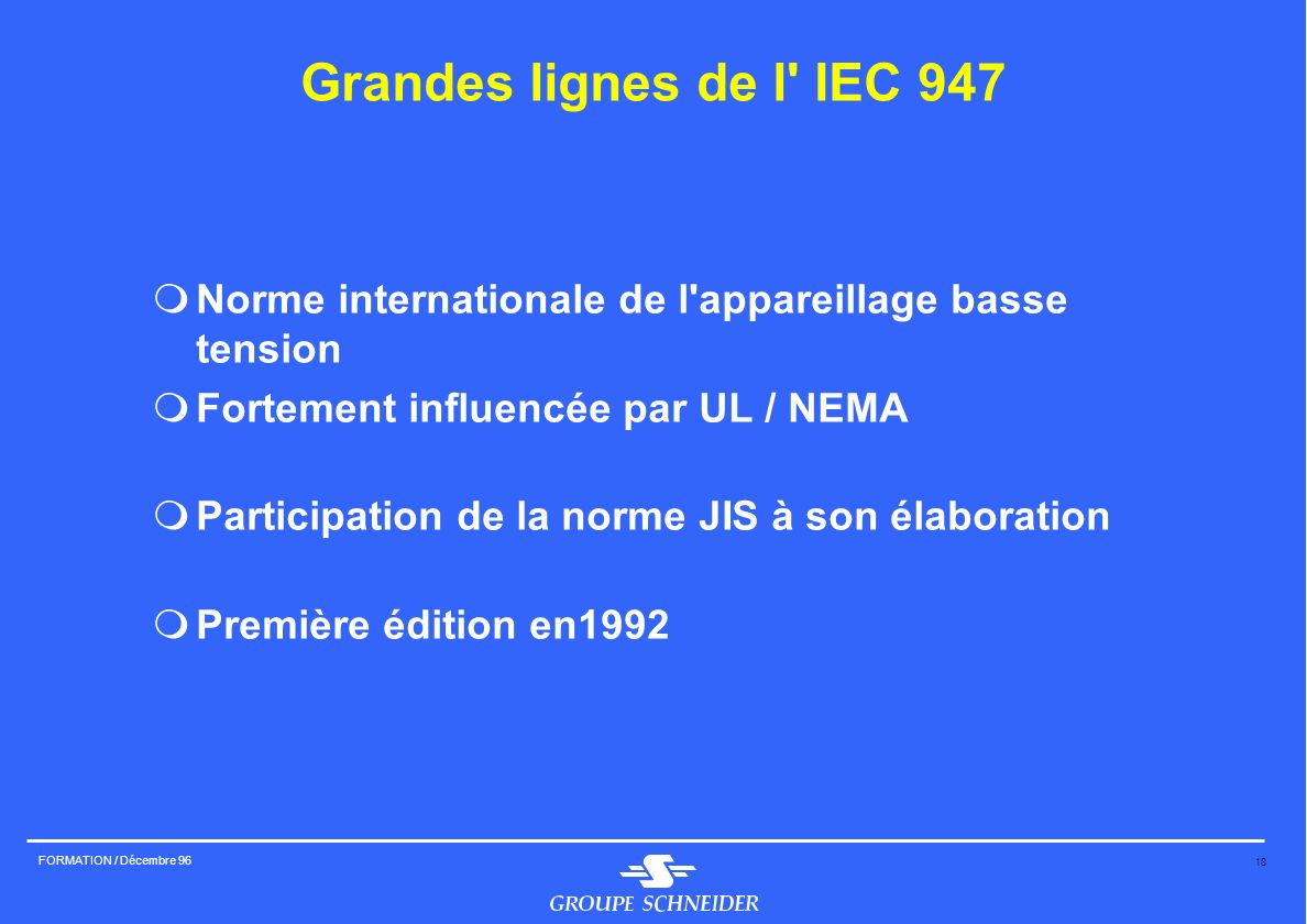 Grandes lignes de l IEC 947 Norme internationale de l appareillage basse tension. Fortement influencée par UL / NEMA.