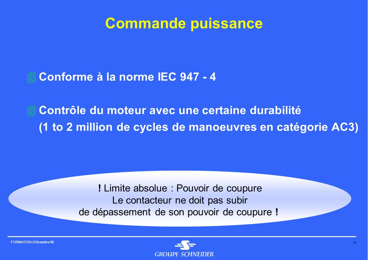 Commande puissance Conforme à la norme IEC 947 - 4