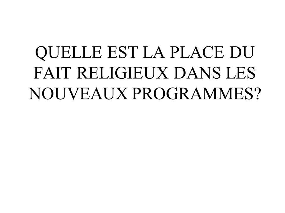QUELLE EST LA PLACE DU FAIT RELIGIEUX DANS LES NOUVEAUX PROGRAMMES