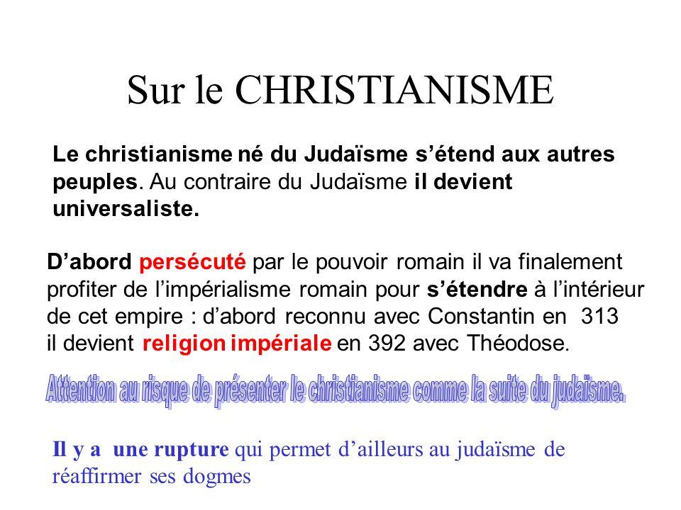 Sur le CHRISTIANISME Le christianisme né du Judaïsme s'étend aux autres peuples. Au contraire du Judaïsme il devient universaliste.
