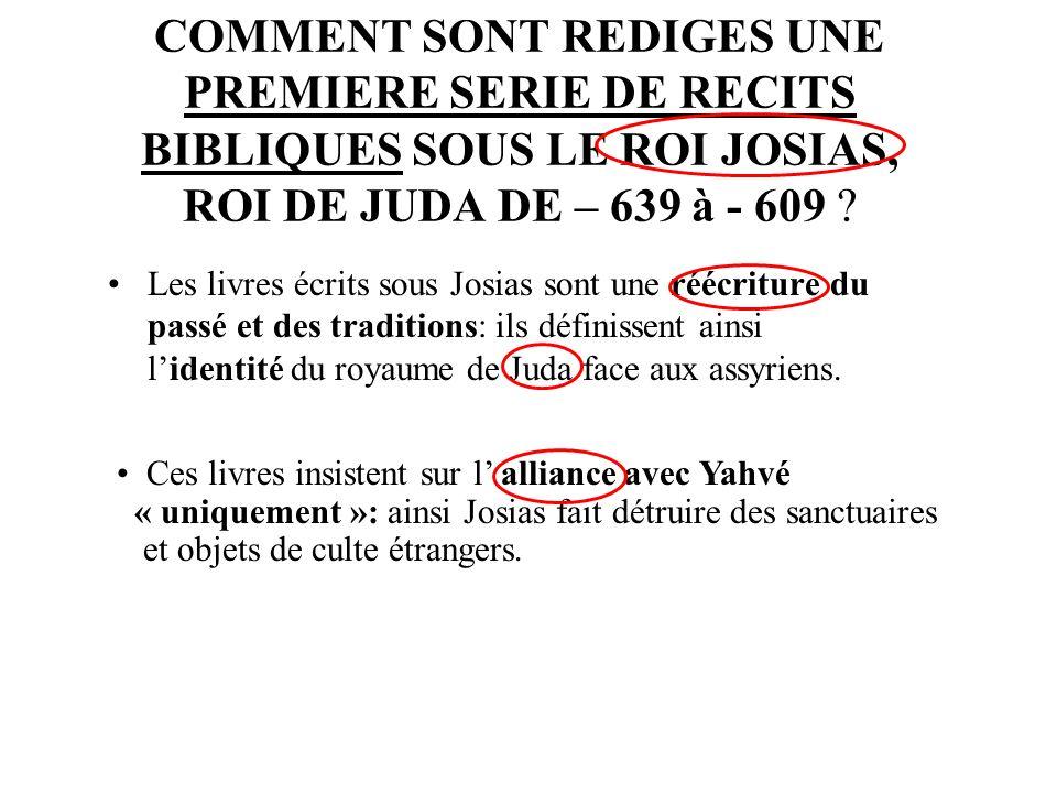 COMMENT SONT REDIGES UNE PREMIERE SERIE DE RECITS BIBLIQUES SOUS LE ROI JOSIAS, ROI DE JUDA DE – 639 à - 609
