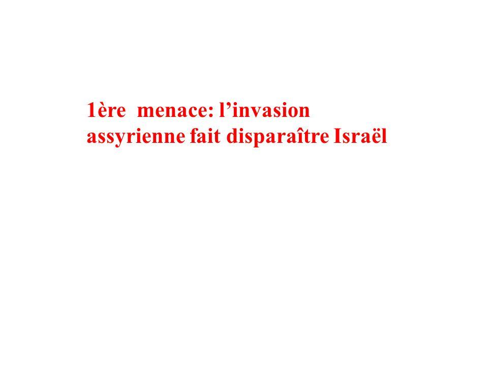 1ère menace: l'invasion assyrienne fait disparaître Israël