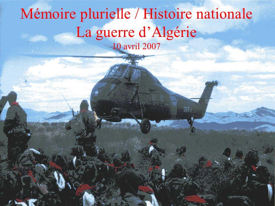 Mémoire plurielle / Histoire nationale La guerre d'Algérie 10 avril 2007