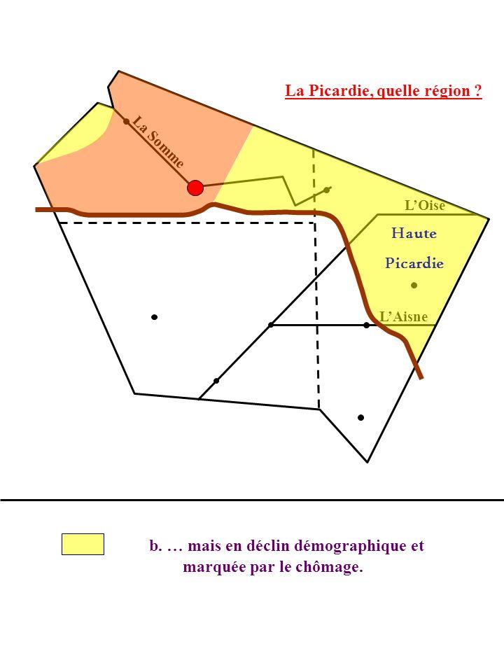 Haute Picardie b. … mais en déclin démographique et marquée par le chômage.