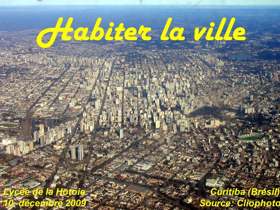 Habiter la ville Lycée de la Hotoie Curitiba (Brésil) 10 décembre 2009 Source: Cliophoto.