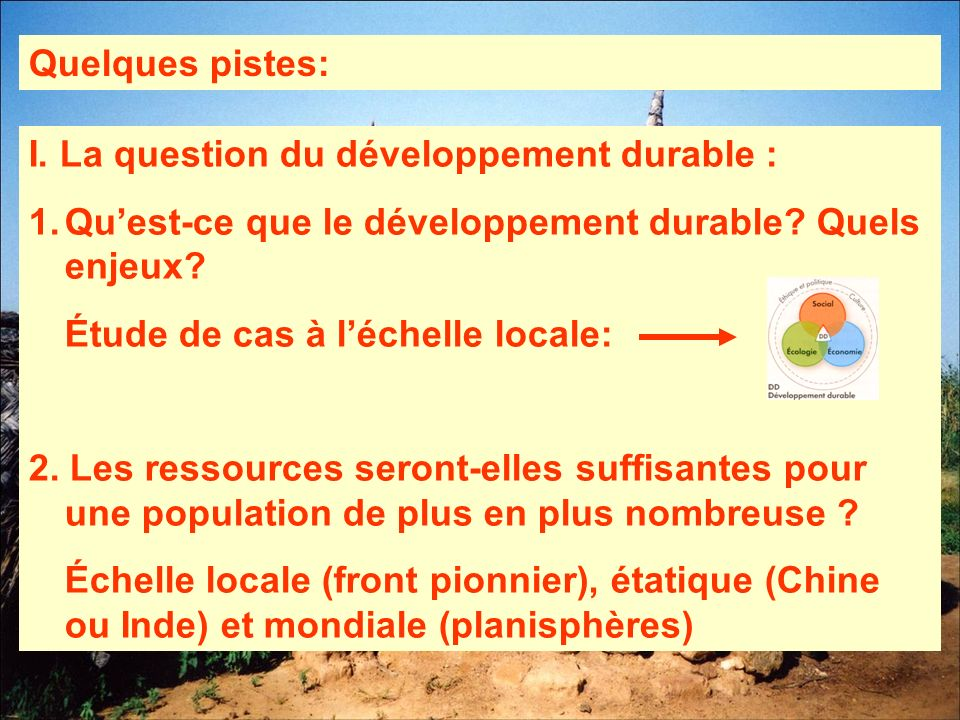 Quelques pistes: I. La question du développement durable : Qu'est-ce que le développement durable Quels enjeux
